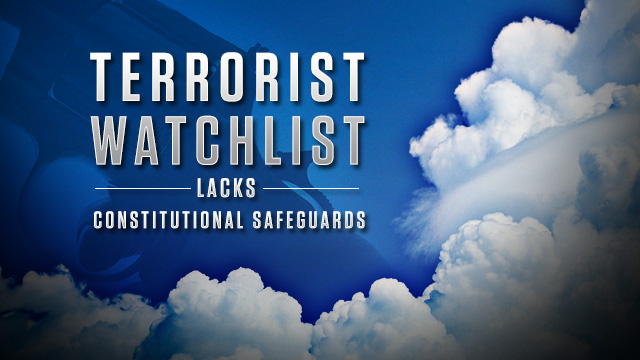 Terrorist Watchlist Lacks Constitutional Safeguards